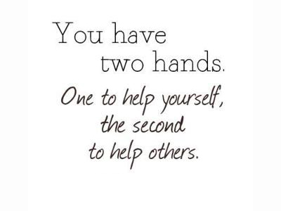 You have two hands. One to help yourself, the second to help others. —anon